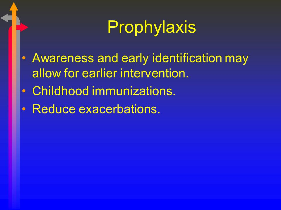 Prophylaxis Awareness and early identification may allow for earlier intervention. Childhood immunizations.