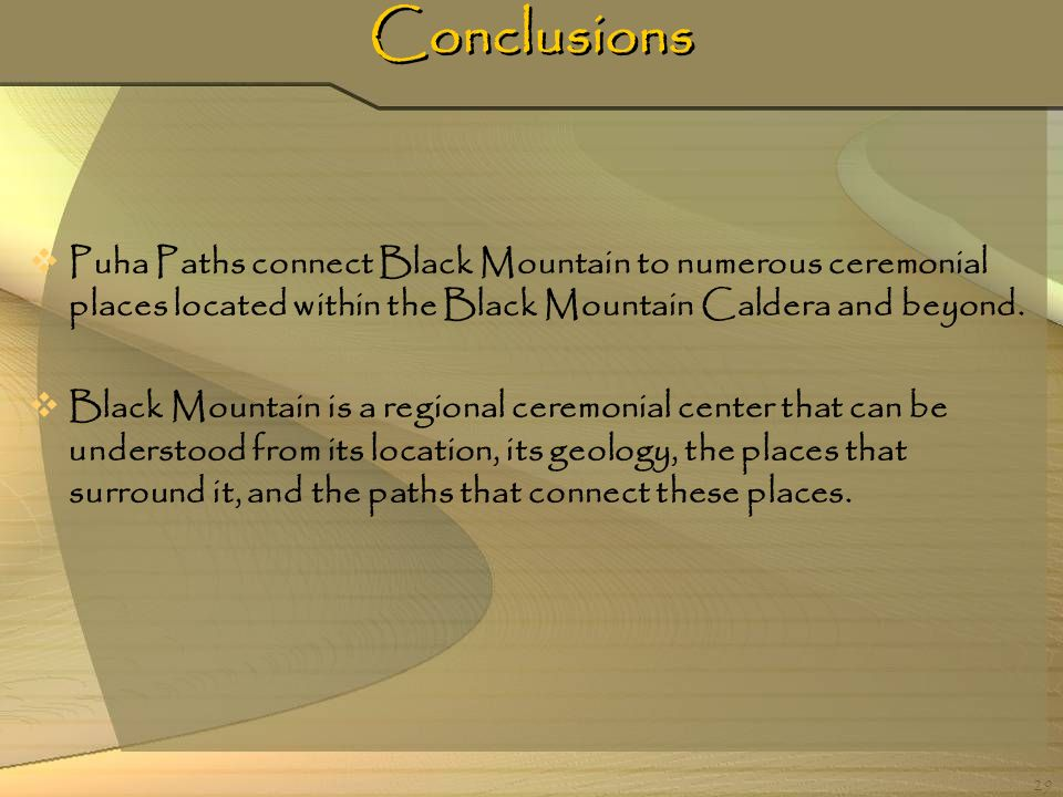 Conclusions Puha Paths connect Black Mountain to numerous ceremonial places located within the Black Mountain Caldera and beyond.