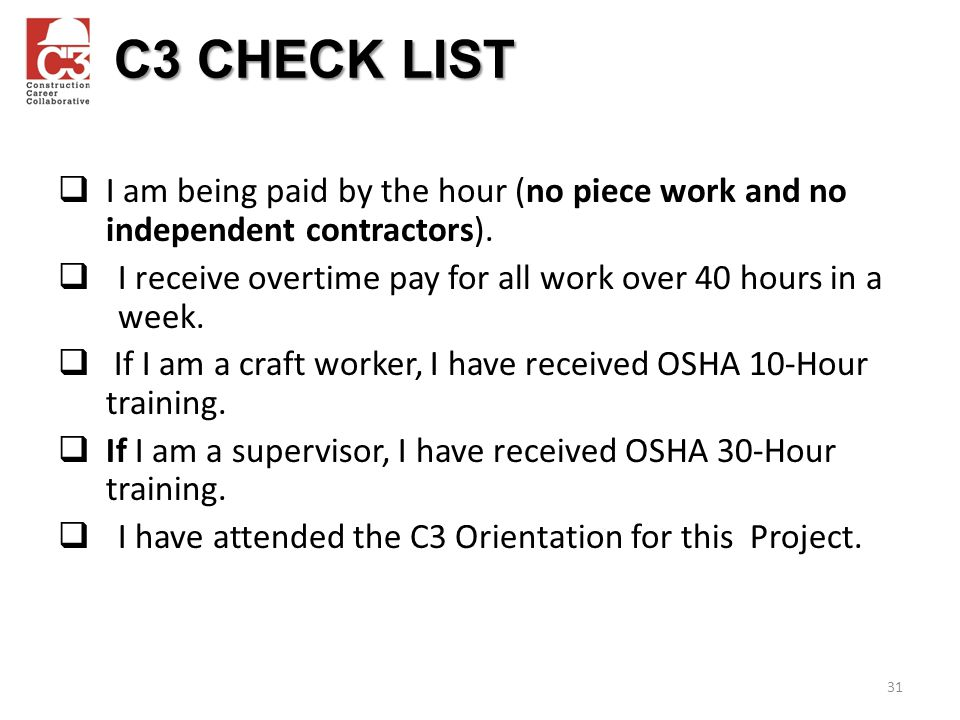 C3 CHECK LIST I am being paid by the hour (no piece work and no independent contractors).