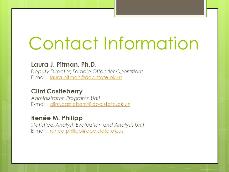 Contact Information Laura J. Pitman, Ph.D. Deputy Director, Female Offender Operations.