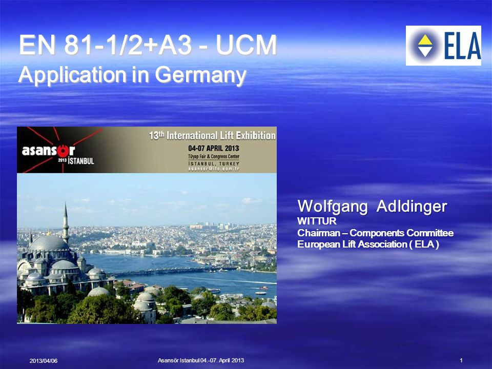 EN 81-1/2+A3 - UCM Application in Germany Wolfgang Adldinger WITTUR