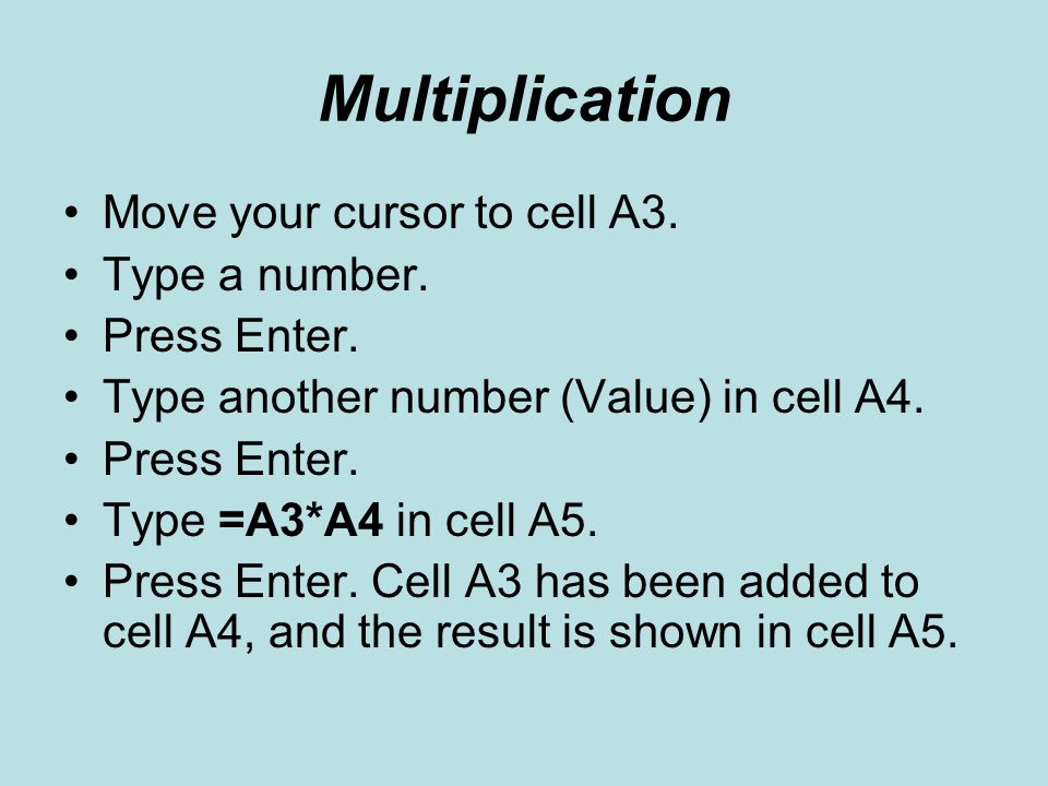 Multiplication Move your cursor to cell A3. Type a number.