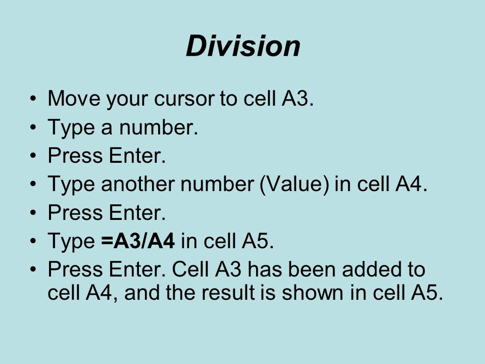 Division Move your cursor to cell A3. Type a number. Press Enter.