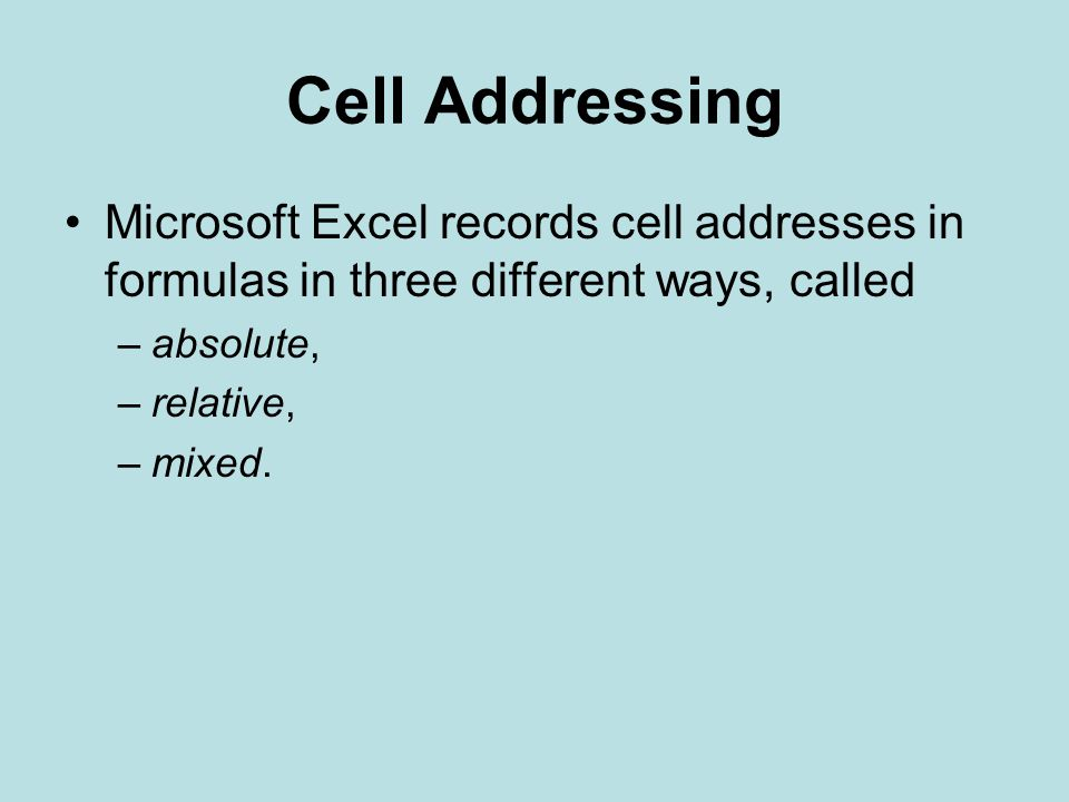 Cell Addressing Microsoft Excel records cell addresses in formulas in three different ways, called.