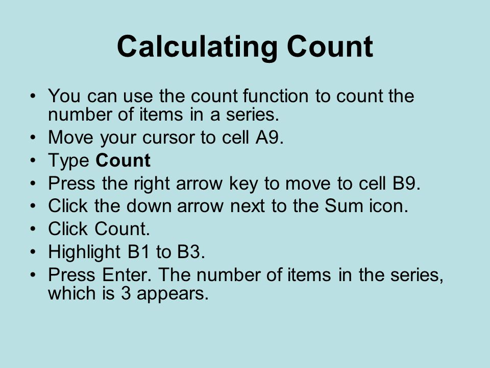 Calculating Count You can use the count function to count the number of items in a series. Move your cursor to cell A9.
