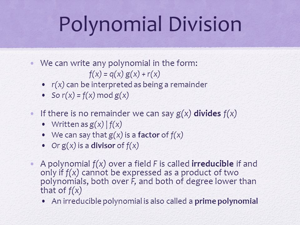 Polynomial Division We can write any polynomial in the form: