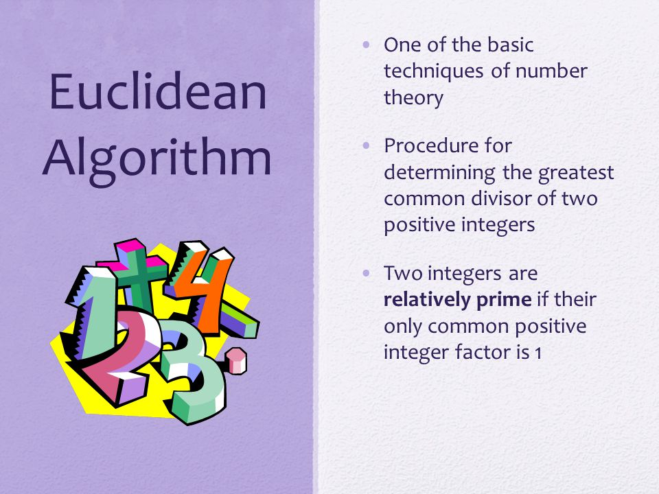 Euclidean Algorithm One of the basic techniques of number theory