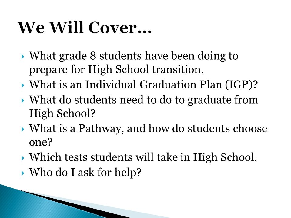 We Will Cover… What grade 8 students have been doing to prepare for High School transition. What is an Individual Graduation Plan (IGP)
