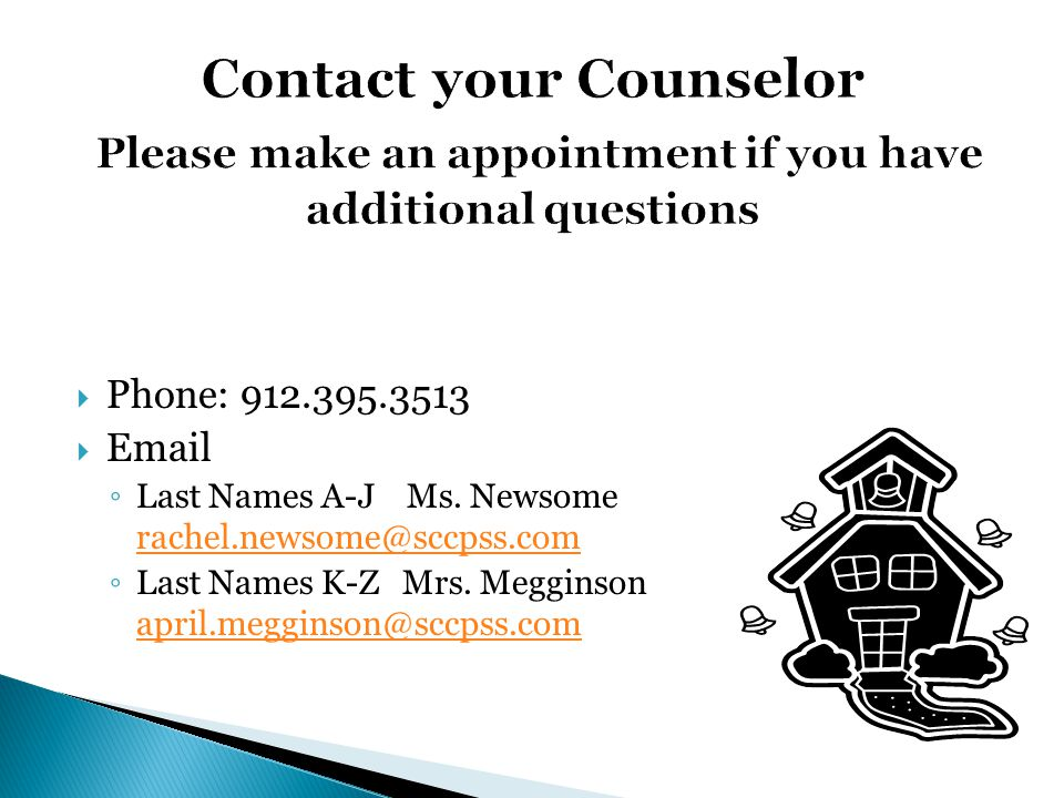 Contact your Counselor Please make an appointment if you have additional questions