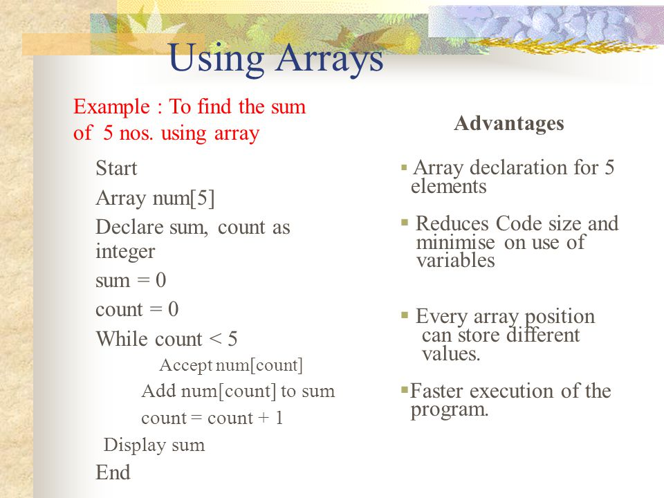 Using Arrays Start Example : To find the sum of 5 nos. using array