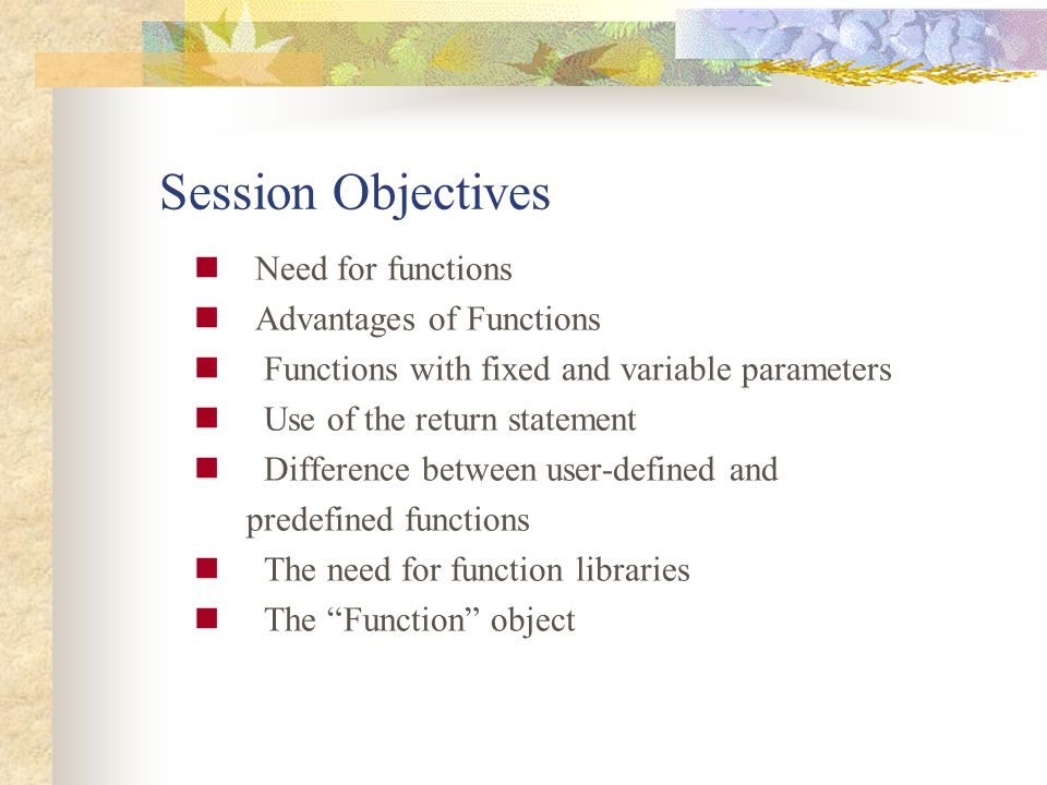 Session Objectives Need for functions Advantages of Functions