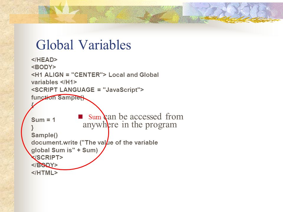 Global Variables anywhere in the program Sum can be accessed from