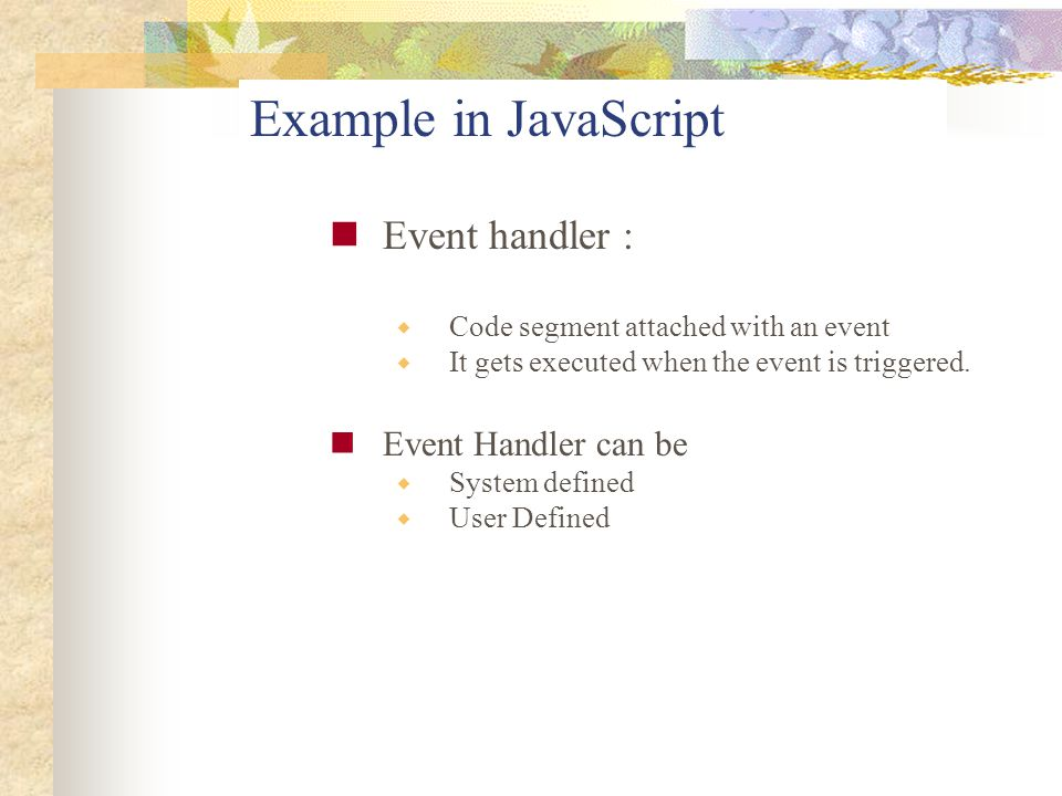Example in JavaScript Event handler : Event Handler can be
