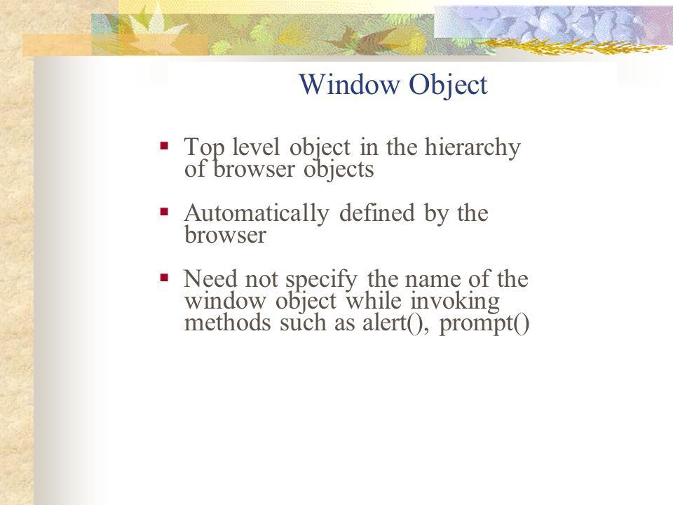 Window Object Top level object in the hierarchy of browser objects