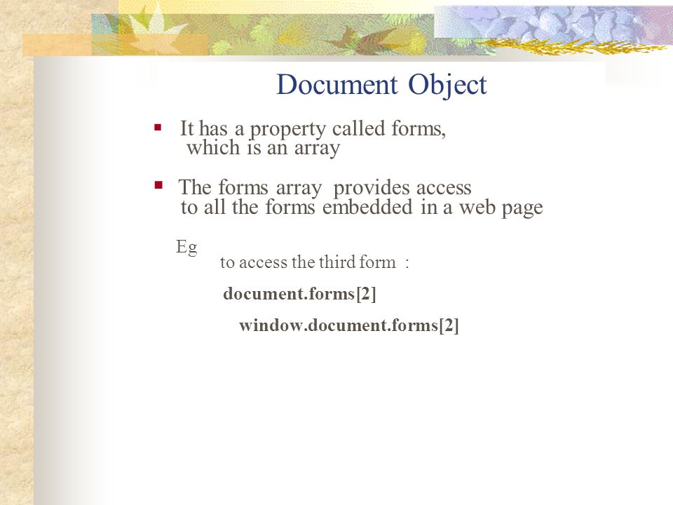 Document Object The forms array provides access