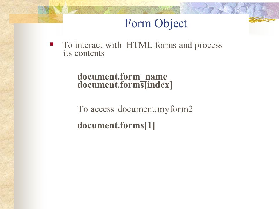 Form Object To interact with HTML forms and process document.form_name