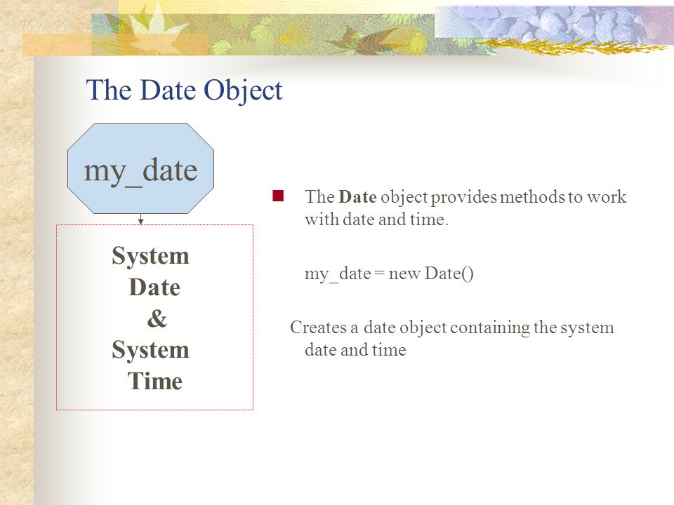 my_date The Date Object System Date & Time