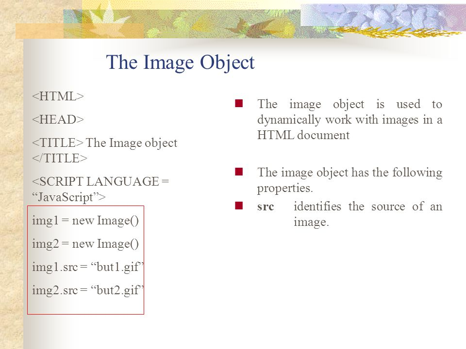 The Image Object <HTML> <HEAD>