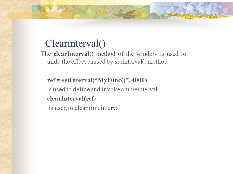 Clearinterval() The clearInterval() method of the window is used to undo the effect caused by setinterval() method.