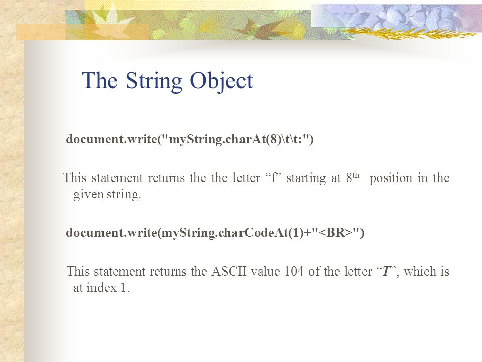 The String Object document.write( myString.charAt(8)\t\t: )