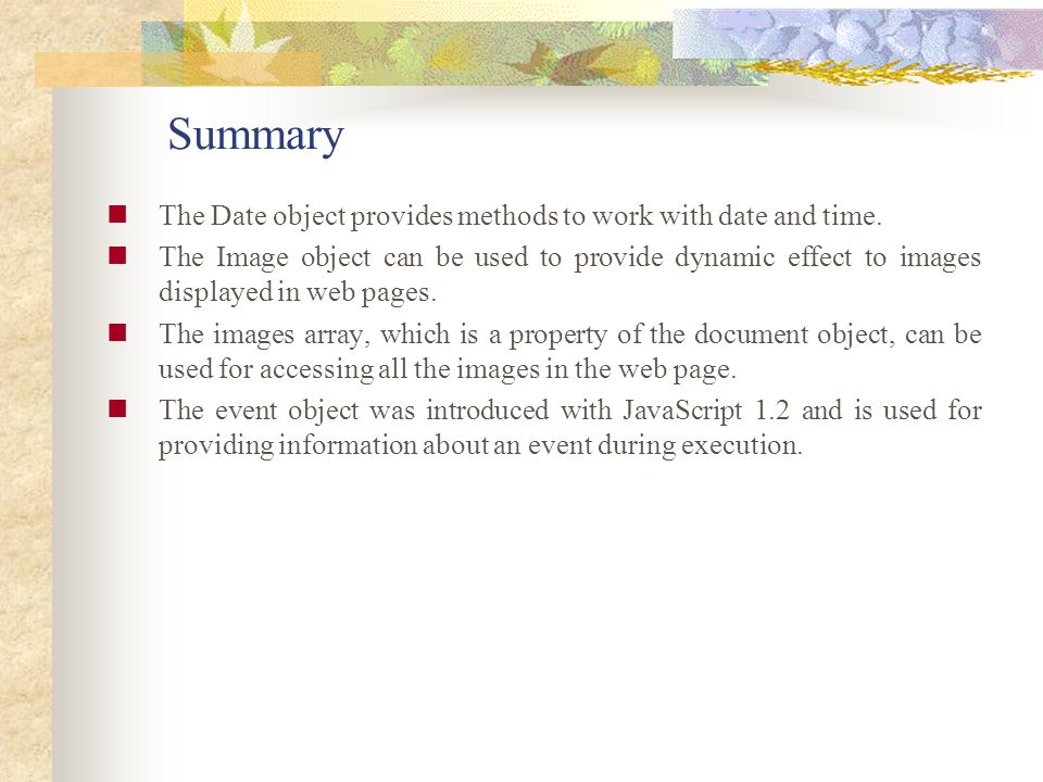 Summary The Date object provides methods to work with date and time.