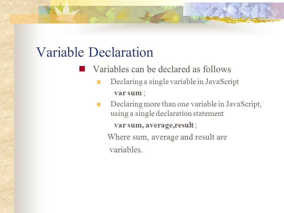 Variable Declaration Variables can be declared as follows