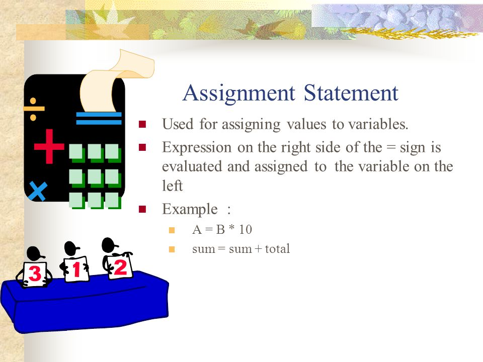 Assignment Statement Used for assigning values to variables.