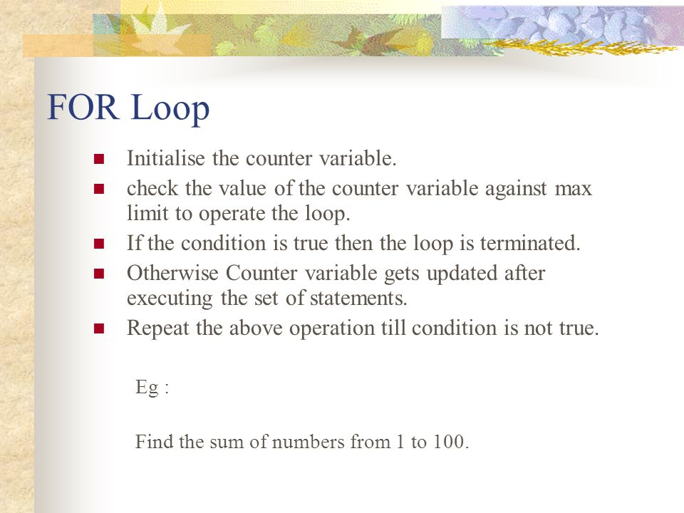 FOR Loop Initialise the counter variable.