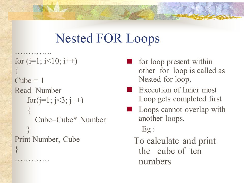 Nested FOR Loops To calculate and print the cube of ten numbers …………..