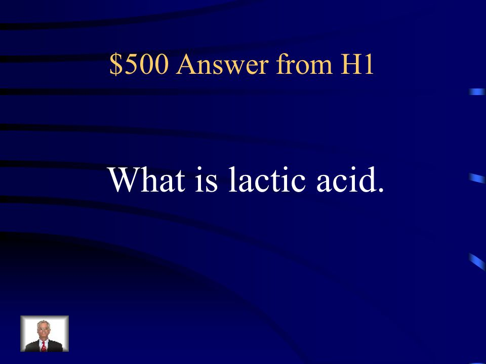 $500 Answer from H1 What is lactic acid.
