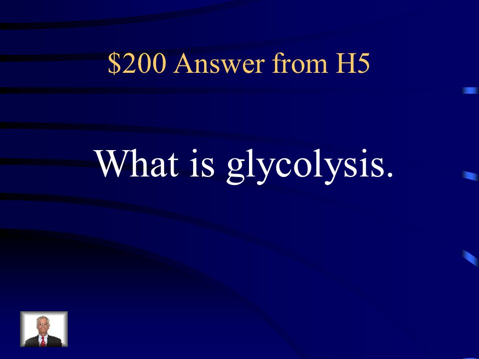 $200 Answer from H5 What is glycolysis.