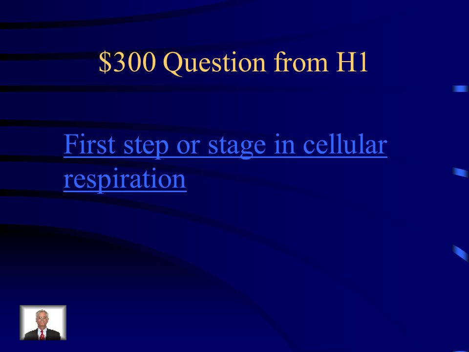 $300 Question from H1 First step or stage in cellular respiration