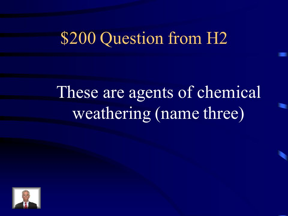 These are agents of chemical weathering (name three)