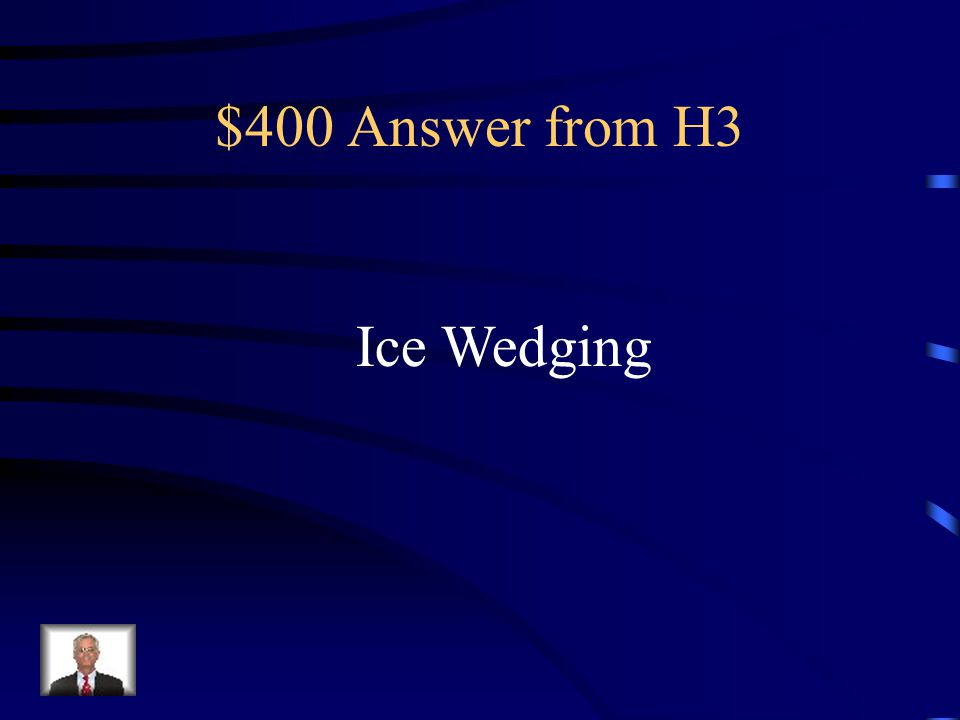 $400 Answer from H3 Ice Wedging