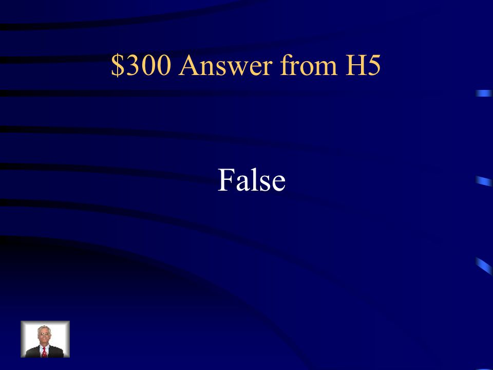 $300 Answer from H5 False