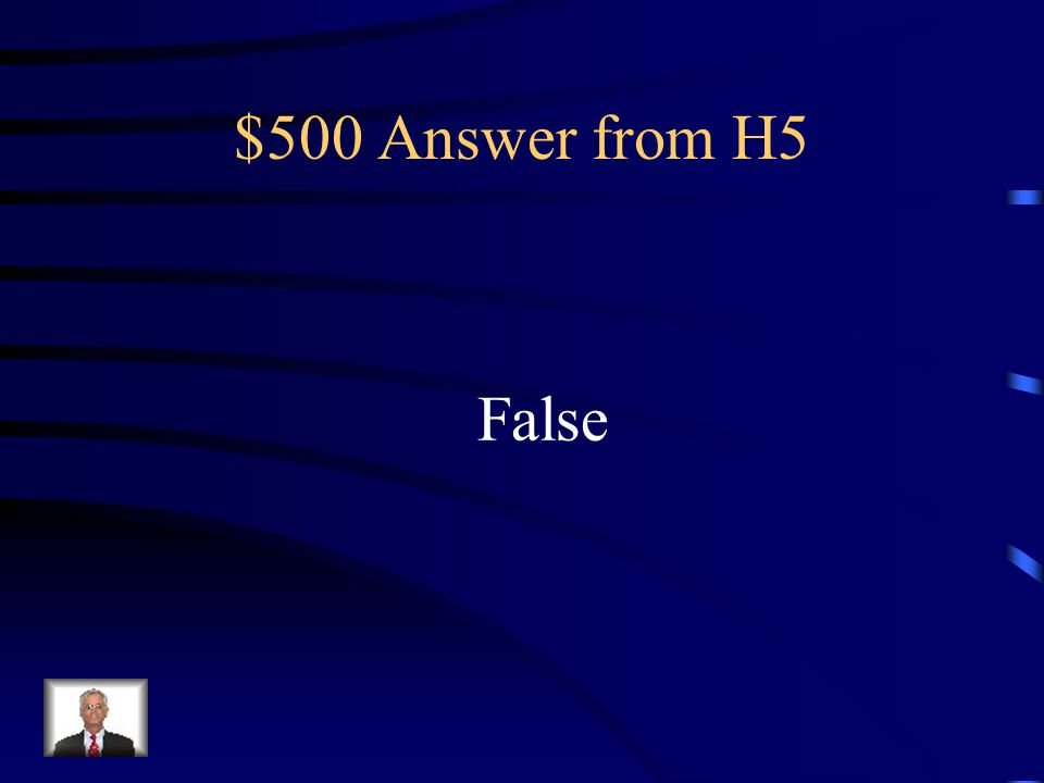 $500 Answer from H5 False