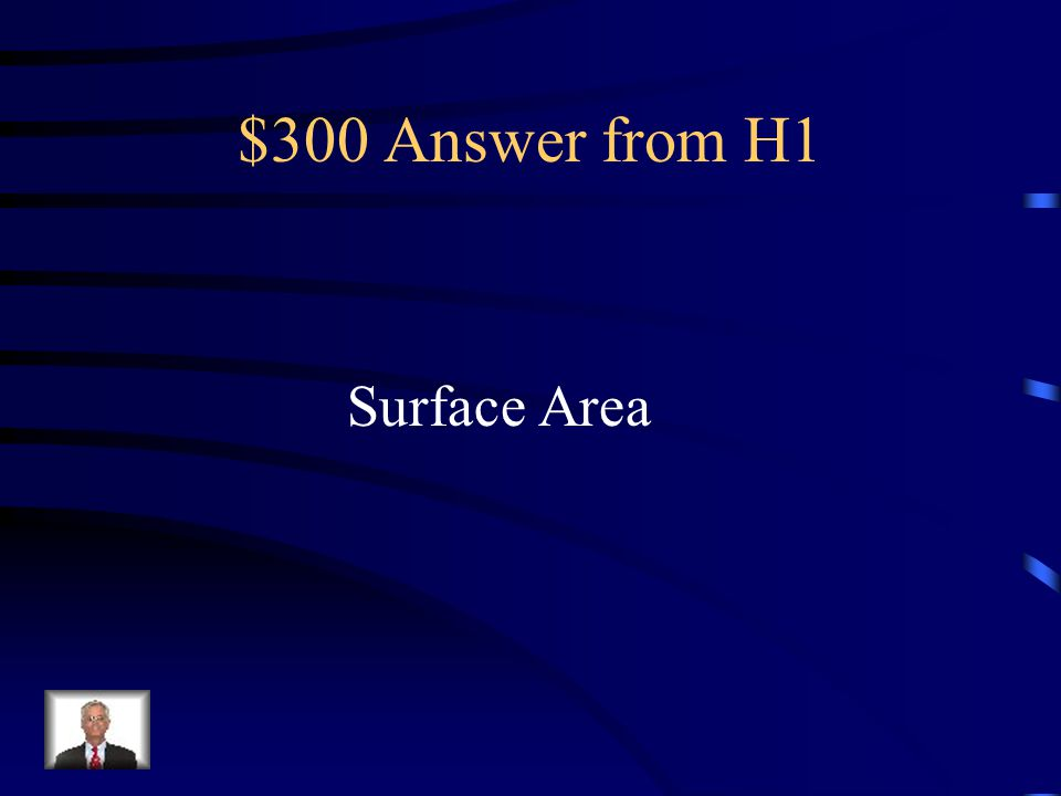 $300 Answer from H1 Surface Area