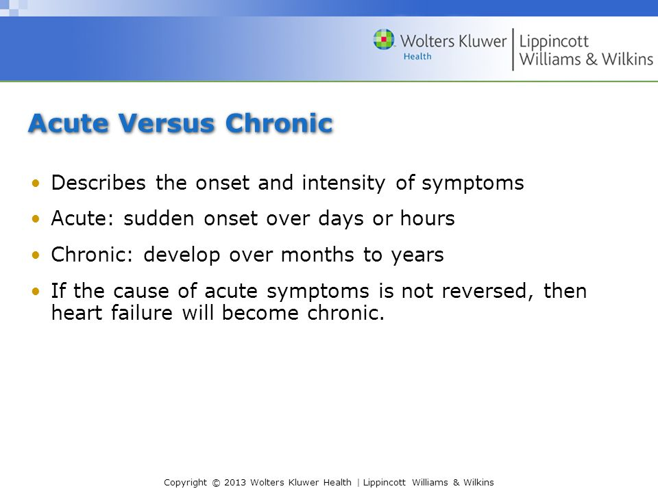 Acute Versus Chronic Describes the onset and intensity of symptoms