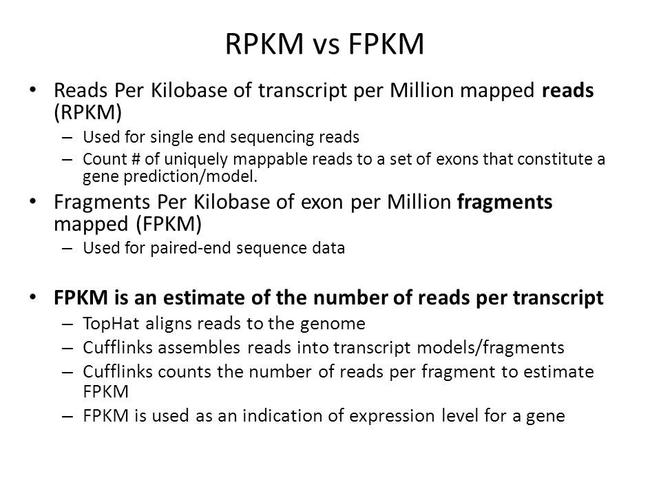 RPKM vs FPKM Reads Per Kilobase of transcript per Million mapped reads (RPKM) Used for single end sequencing reads.