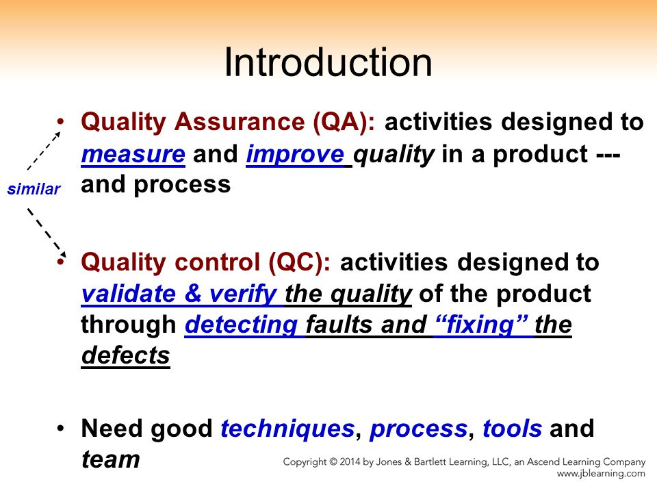 Introduction Quality Assurance (QA): activities designed to measure and improve quality in a product --- and process.