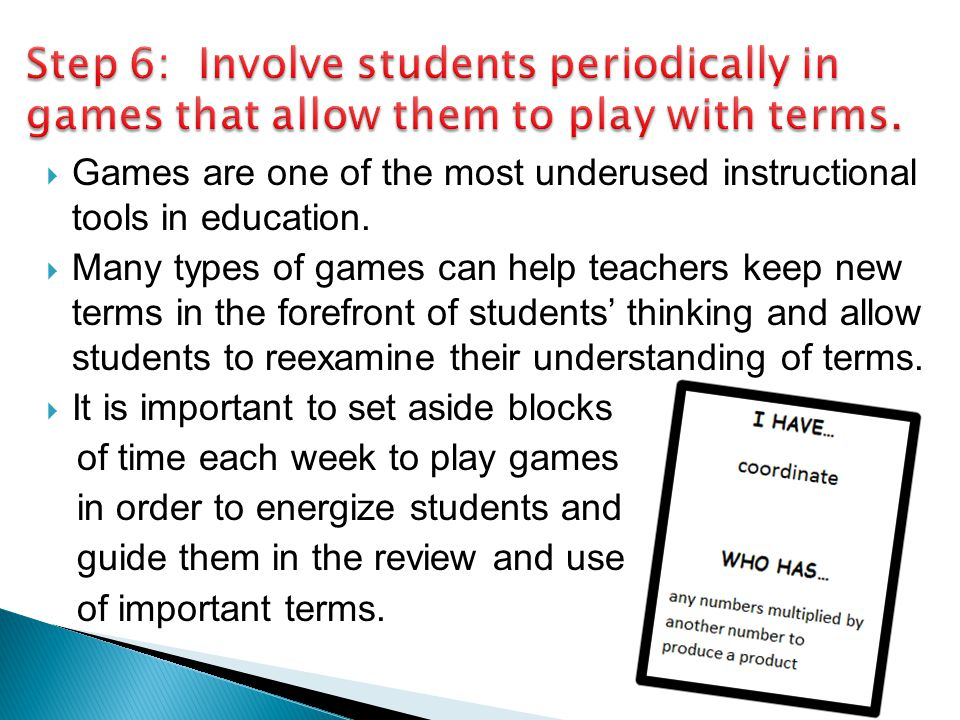Step 6: Involve students periodically in games that allow them to play with terms.