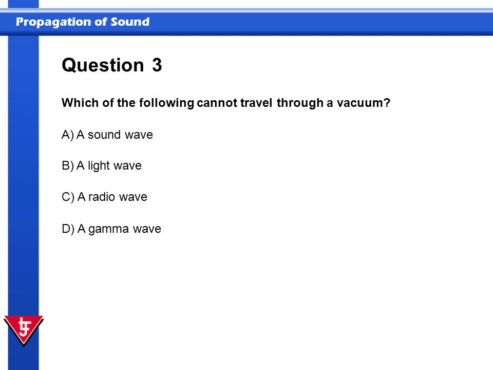 Question 3 Which of the following cannot travel through a vacuum