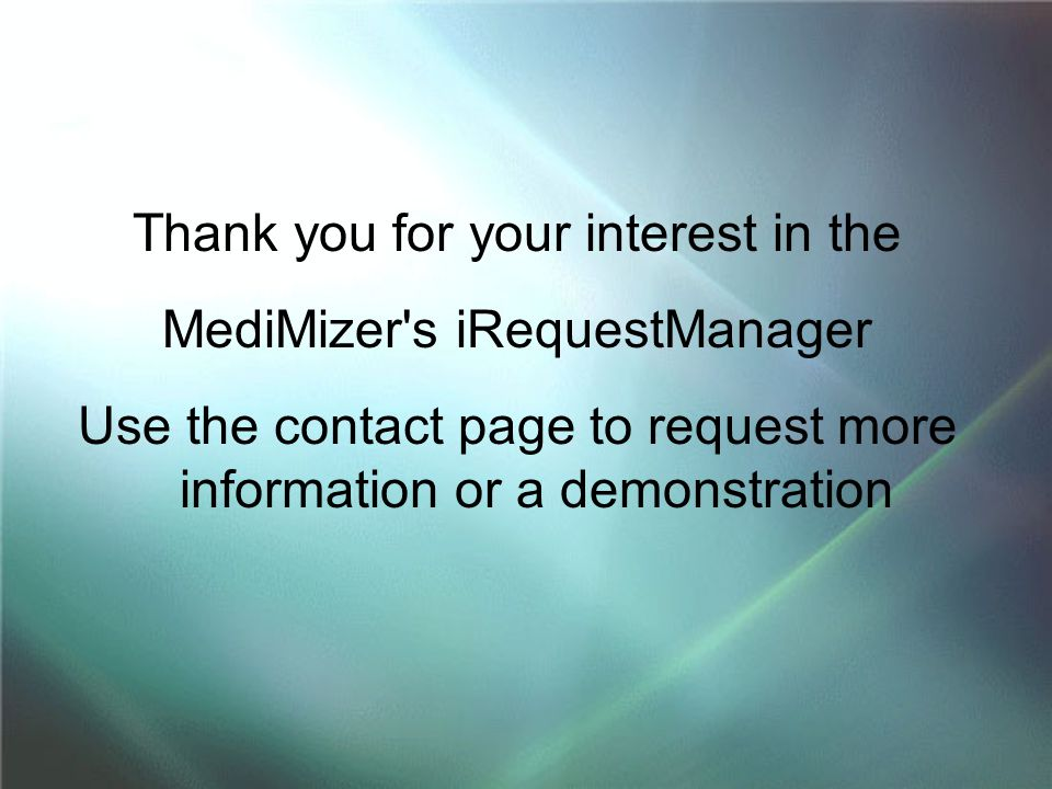 Thank you for your interest in the MediMizer s iRequestManager