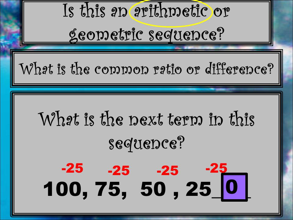 What is the next term in this sequence 100, 75, 50 , 25____