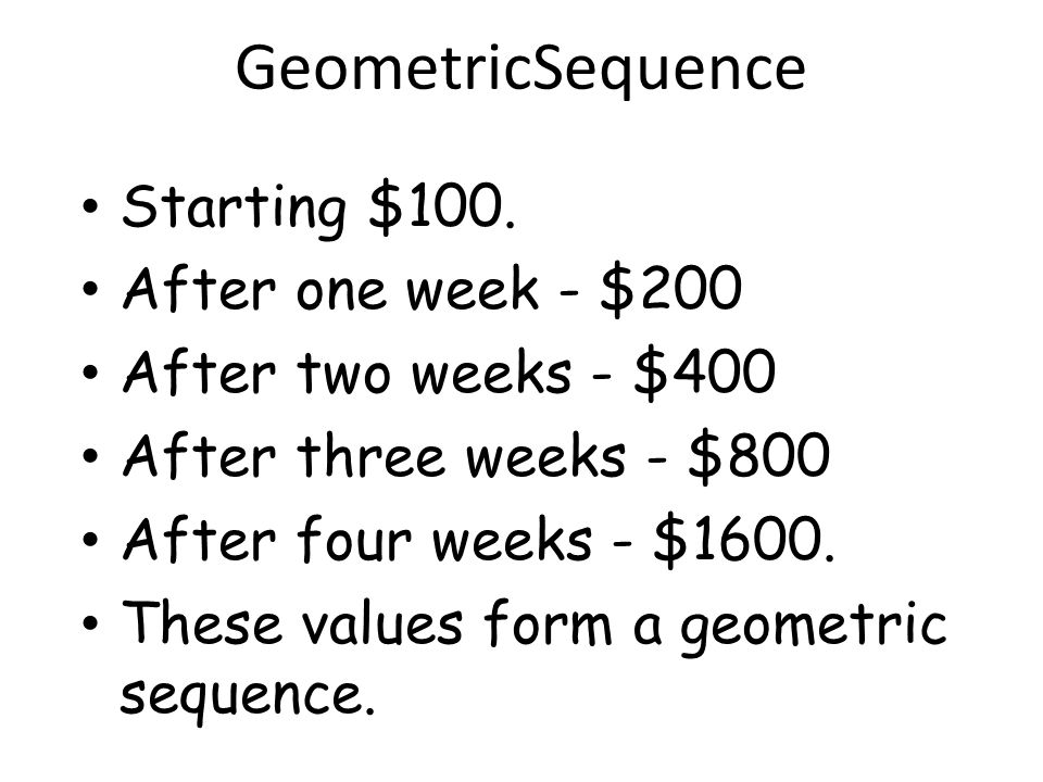 GeometricSequence Starting $100. After one week - $200