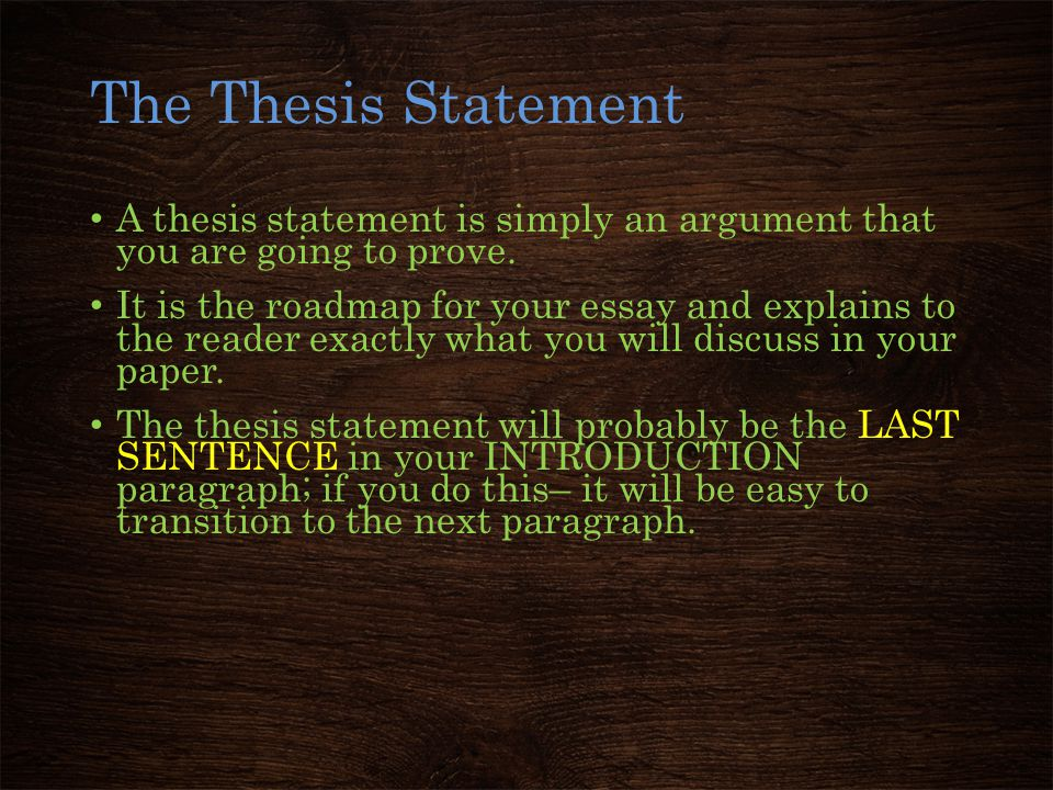The Thesis Statement A thesis statement is simply an argument that you are going to prove.