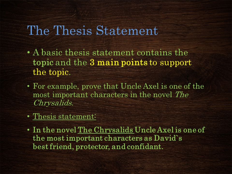 The Thesis Statement A basic thesis statement contains the topic and the 3 main points to support the topic.