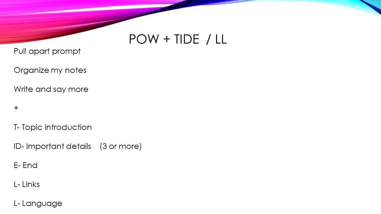 POW + TIDE / LL Pull apart prompt Organize my notes Write and say more