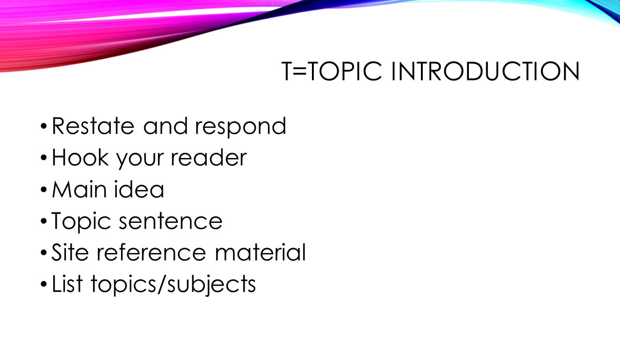 T=Topic introduction Restate and respond Hook your reader Main idea