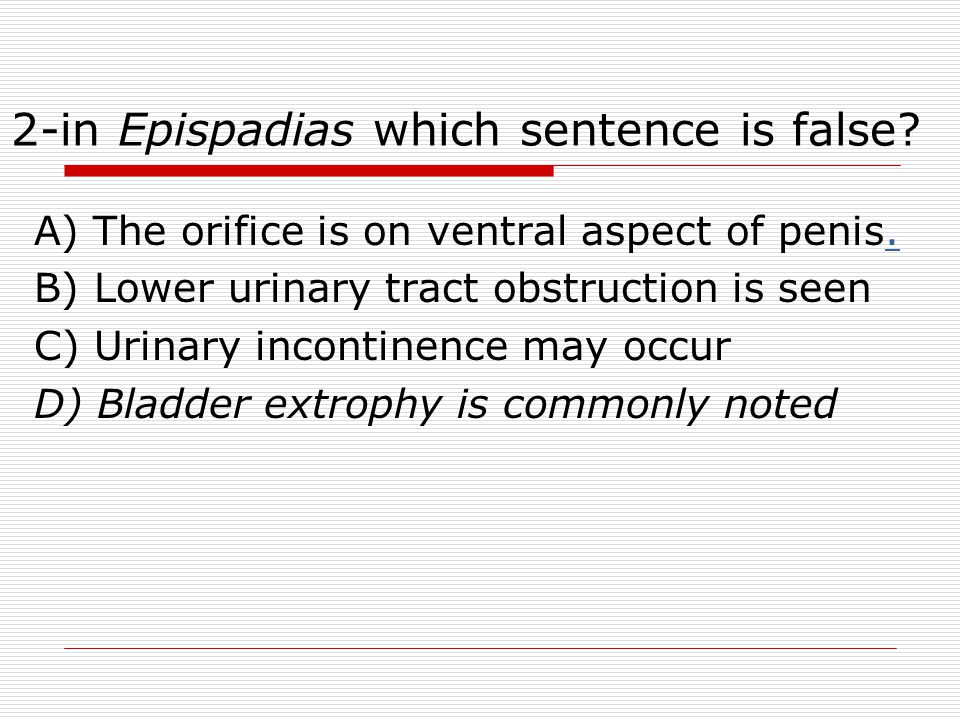 2-in Epispadias which sentence is false